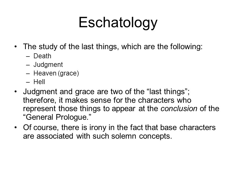 Eschatology The study of the last things, which are the following: