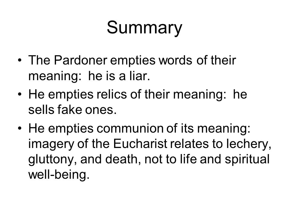 Summary The Pardoner empties words of their meaning: he is a liar.