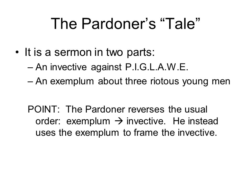 The Pardoner's Tale It is a sermon in two parts: