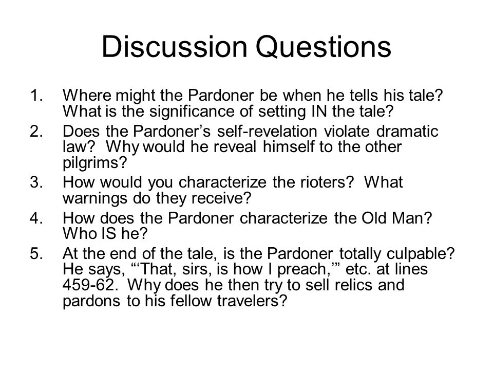 Discussion Questions Where might the Pardoner be when he tells his tale What is the significance of setting IN the tale
