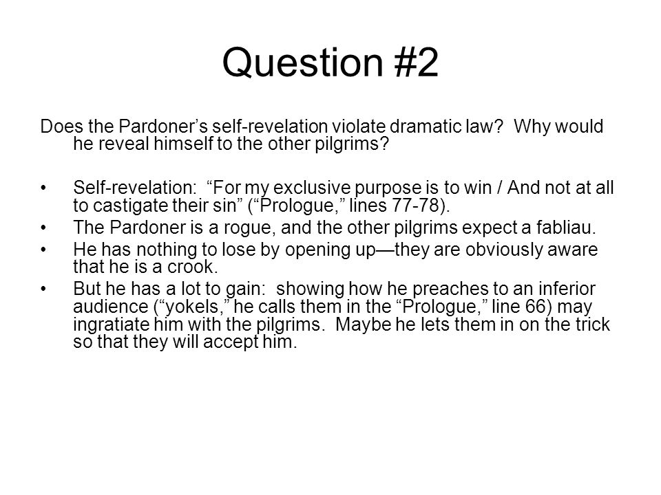 Question #2 Does the Pardoner's self-revelation violate dramatic law Why would he reveal himself to the other pilgrims