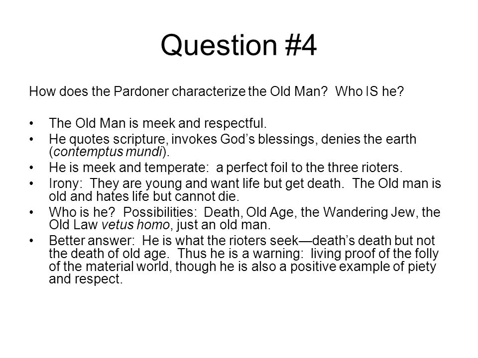 Question #4 How does the Pardoner characterize the Old Man Who IS he