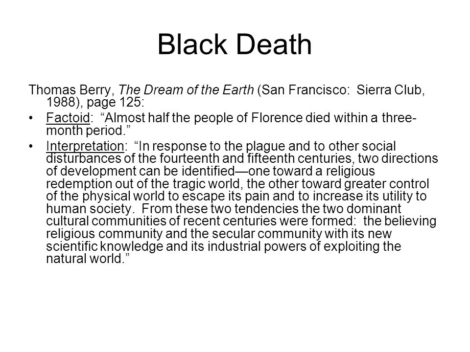 Black Death Thomas Berry, The Dream of the Earth (San Francisco: Sierra Club, 1988), page 125: