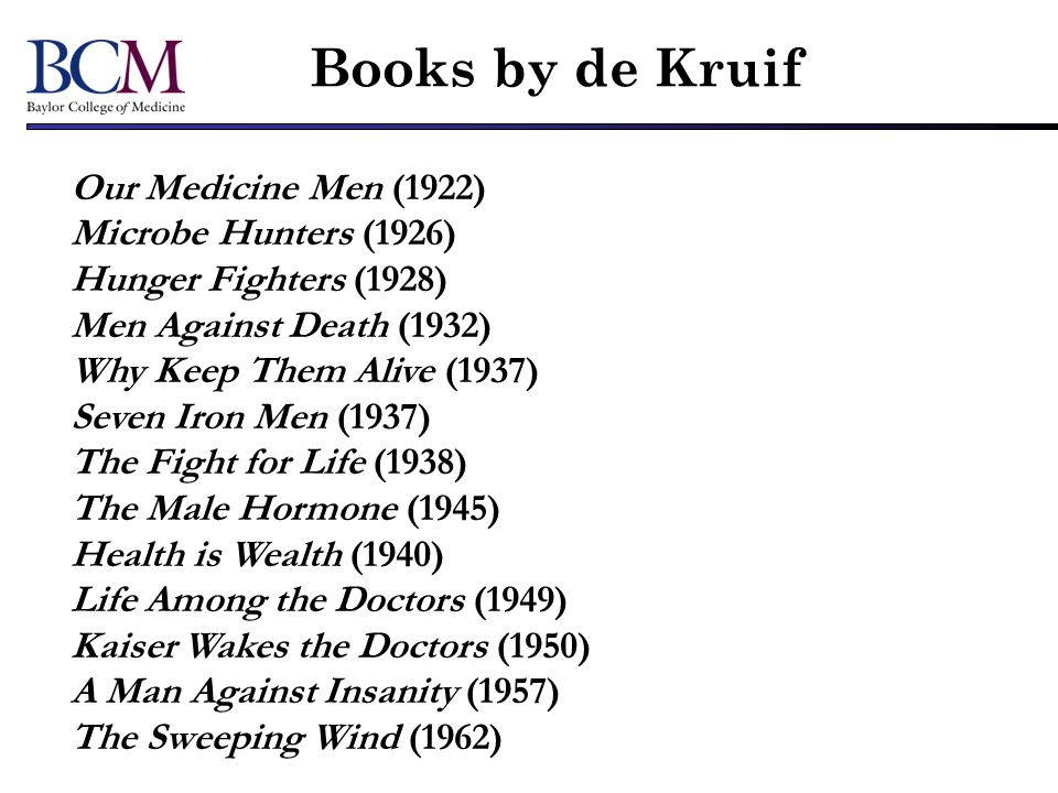 Books by de Kruif Our Medicine Men (1922) Microbe Hunters (1926)