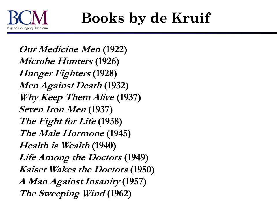 Books by de Kruif Our Medicine Men (1922) Microbe Hunters (1926)