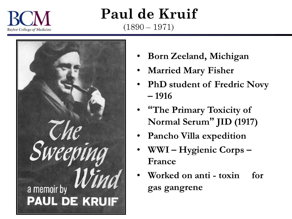 Paul de Kruif (1890 – 1971) Born Zeeland, Michigan Married Mary Fisher