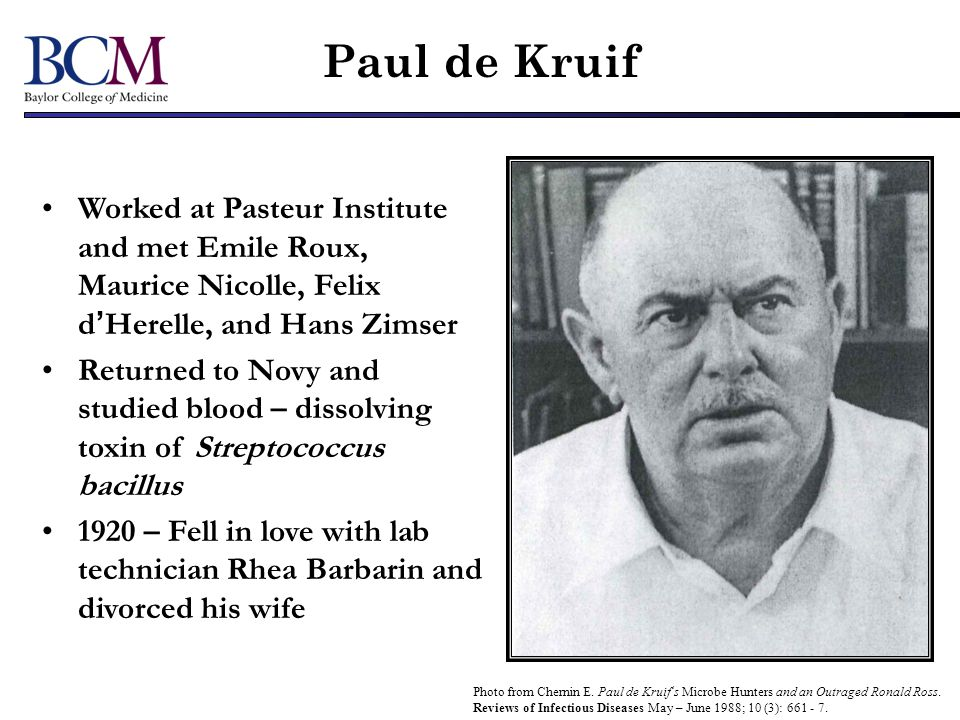 Paul de Kruif Worked at Pasteur Institute and met Emile Roux, Maurice Nicolle, Felix d'Herelle, and Hans Zimser.