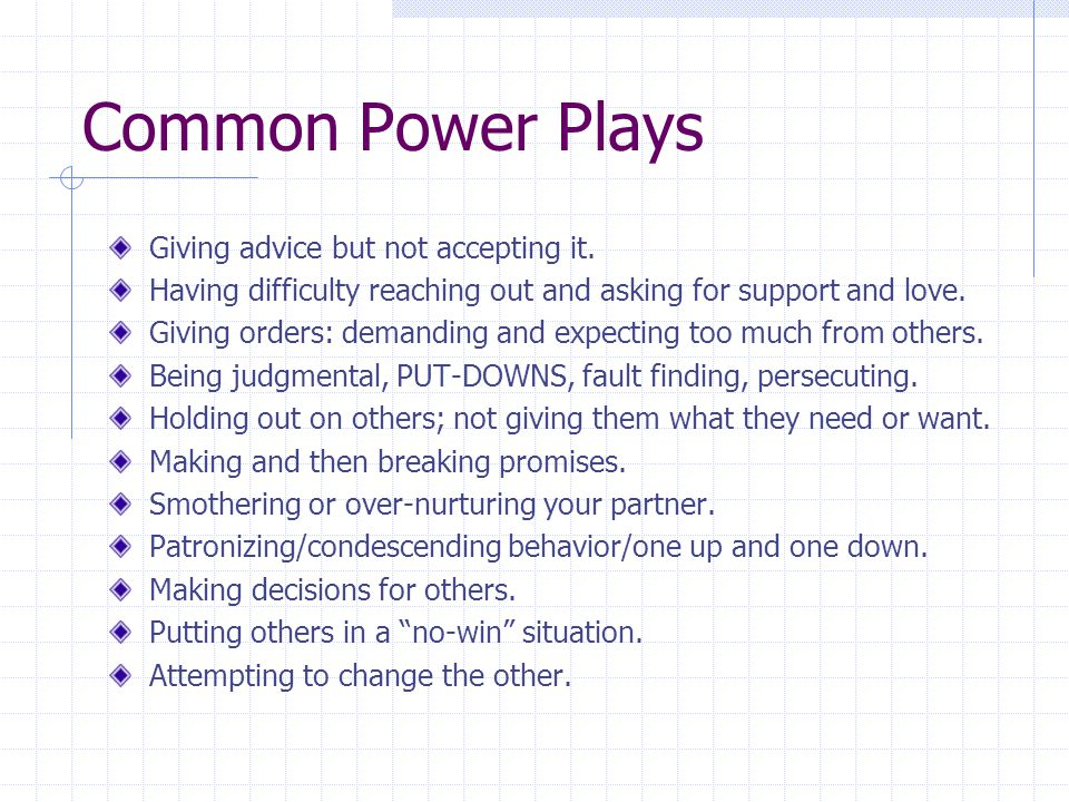 Common Power Plays Giving advice but not accepting it.
