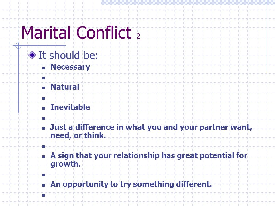 Marital Conflict 2 It should be: Necessary Natural Inevitable
