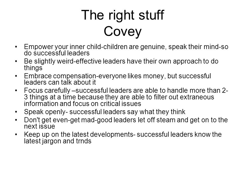 The right stuff Covey Empower your inner child-children are genuine, speak their mind-so do successful leaders.