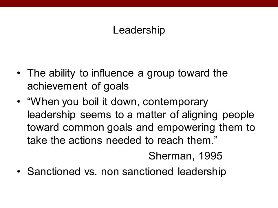 Leadership The ability to influence a group toward the achievement of goals.