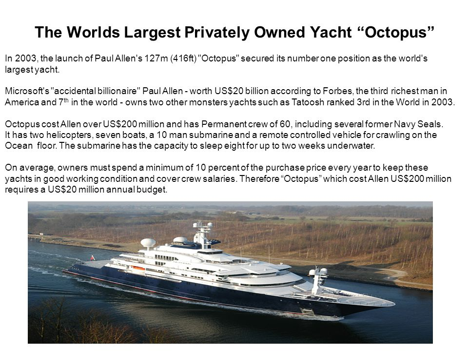 The Worlds Largest Privately Owned Yacht Octopus