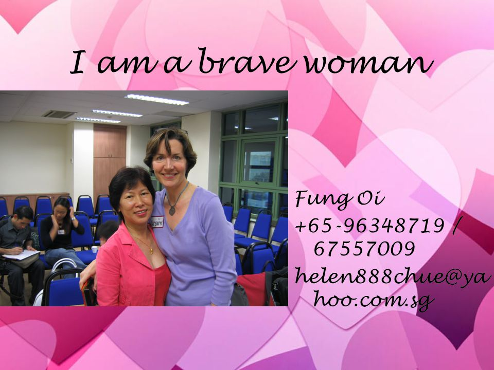 I am a brave woman Fung Oi +65-96348719 / 67557009