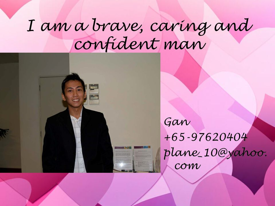 I am a brave, caring and confident man