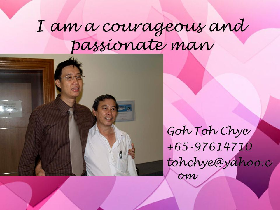 I am a courageous and passionate man