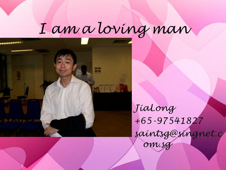 I am a loving man JiaLong +65-97541827 saintsg@singnet.com.sg