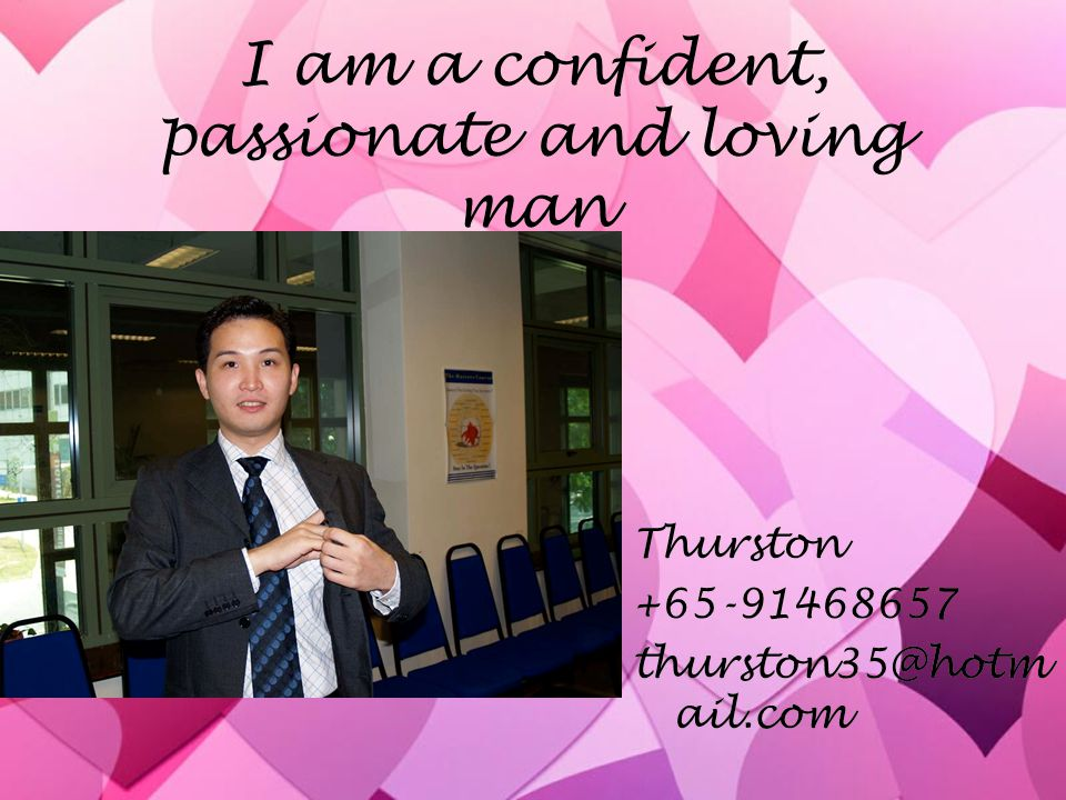 I am a confident, passionate and loving man