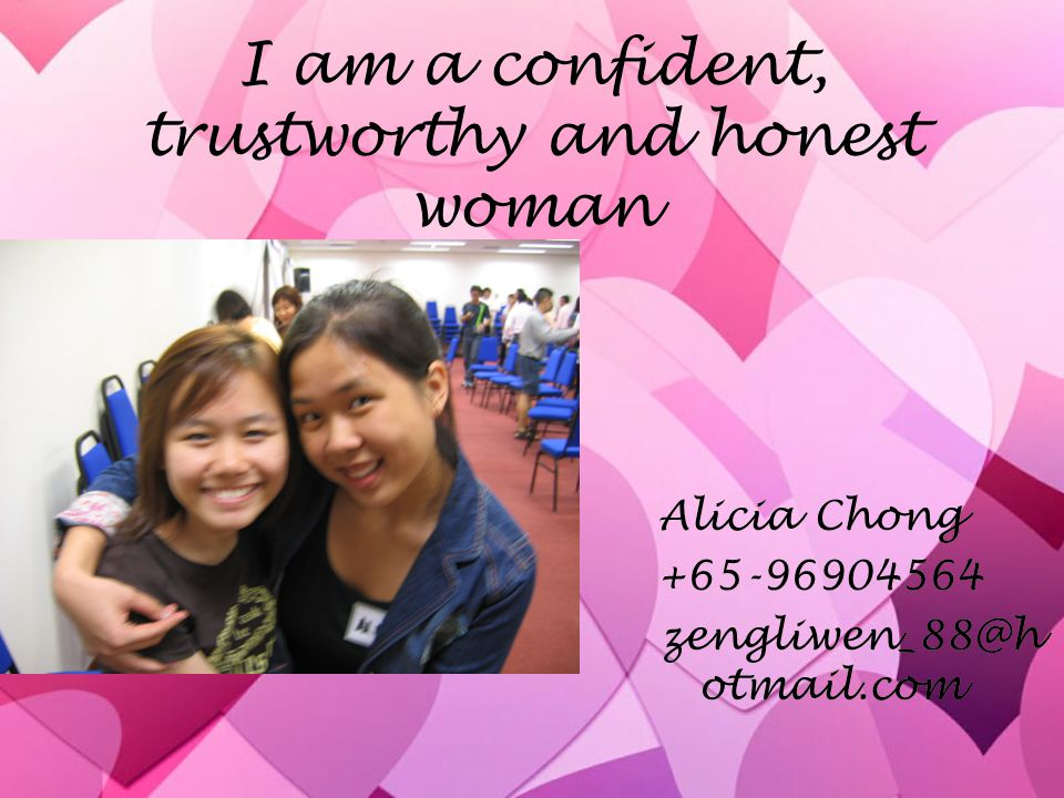 I am a confident, trustworthy and honest woman