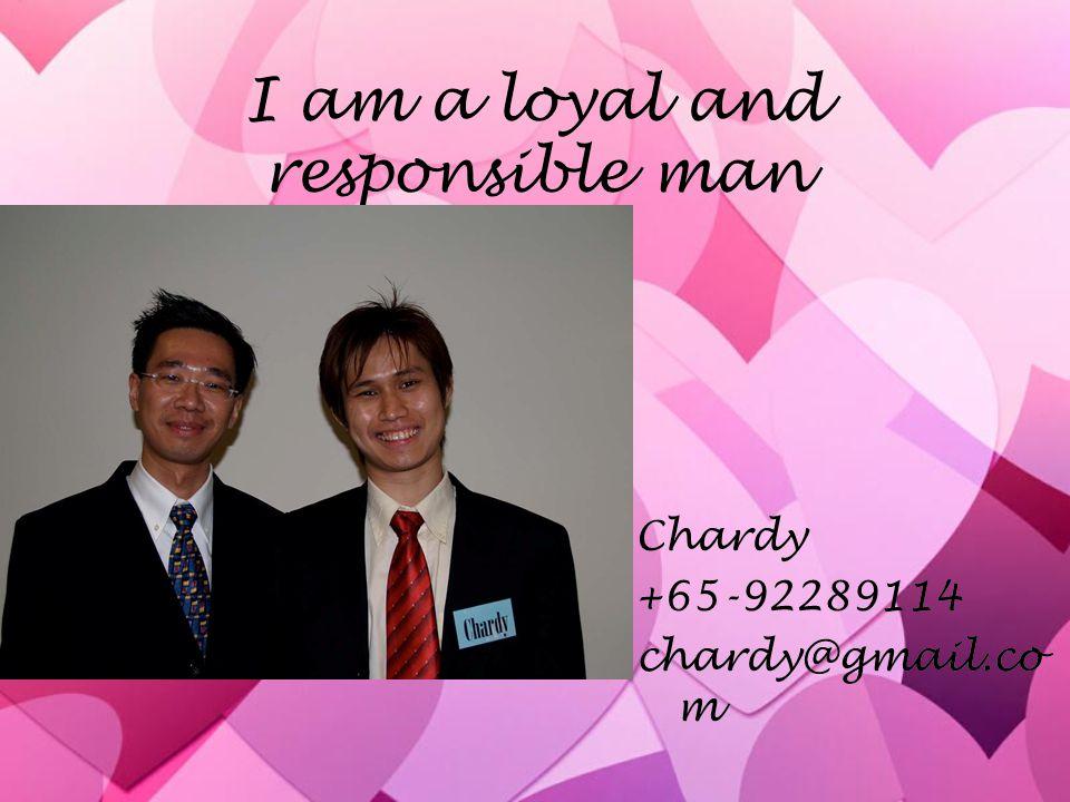 I am a loyal and responsible man