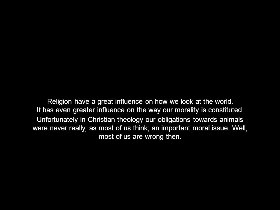 Religion have a great influence on how we look at the world