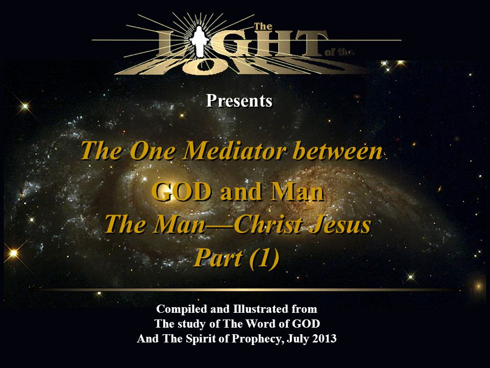 ` The One Mediator between GOD and Man The Man—Christ Jesus Part (1)