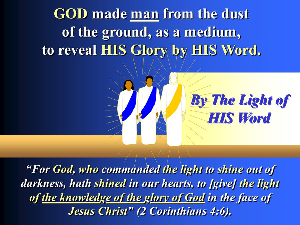 GOD made man from the dust of the ground, as a medium,