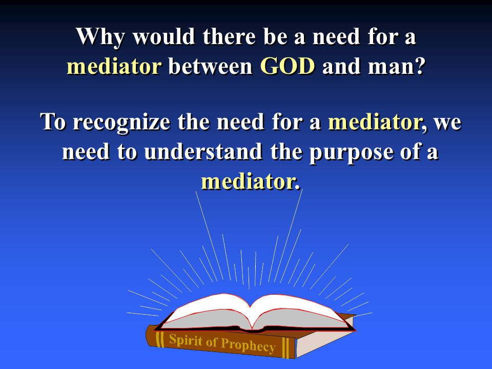 Why would there be a need for a mediator between GOD and man