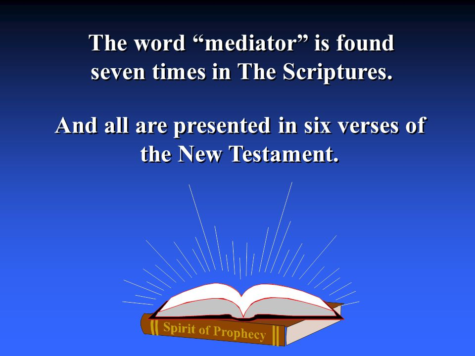 The word mediator is found seven times in The Scriptures.
