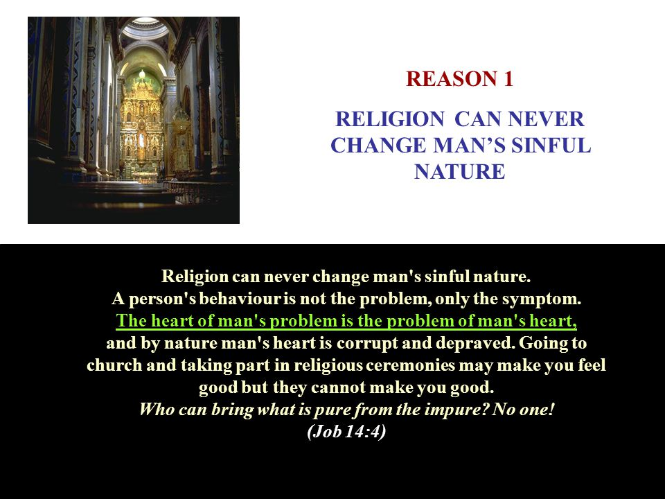 RELIGION CAN NEVER CHANGE MAN'S SINFUL NATURE
