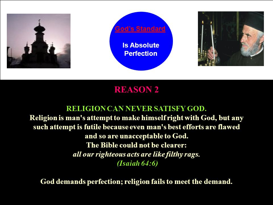 God's Standard Is Absolute Perfection RELIGION CAN NEVER SATISFY GOD.