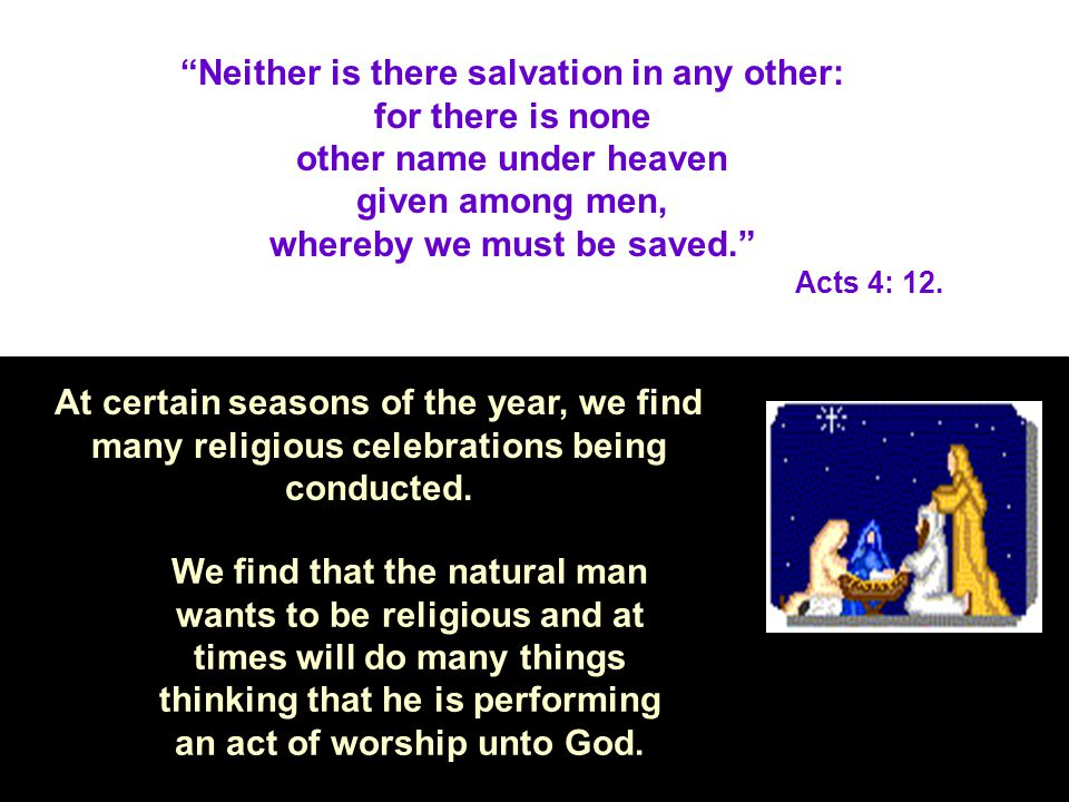 Neither is there salvation in any other: for there is none other name under heaven given among men, whereby we must be saved.