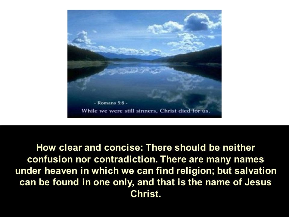 How clear and concise: There should be neither confusion nor contradiction.