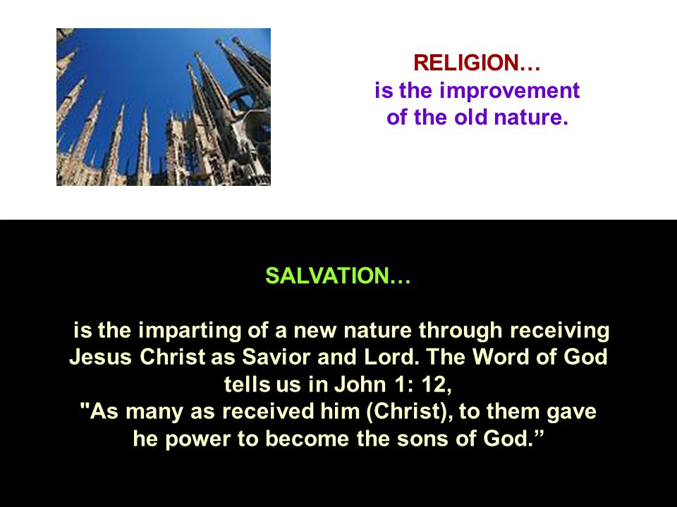 RELIGION… is the improvement of the old nature.