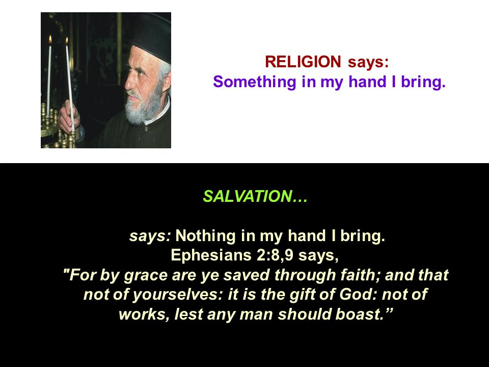 RELIGION says: Something in my hand I bring.
