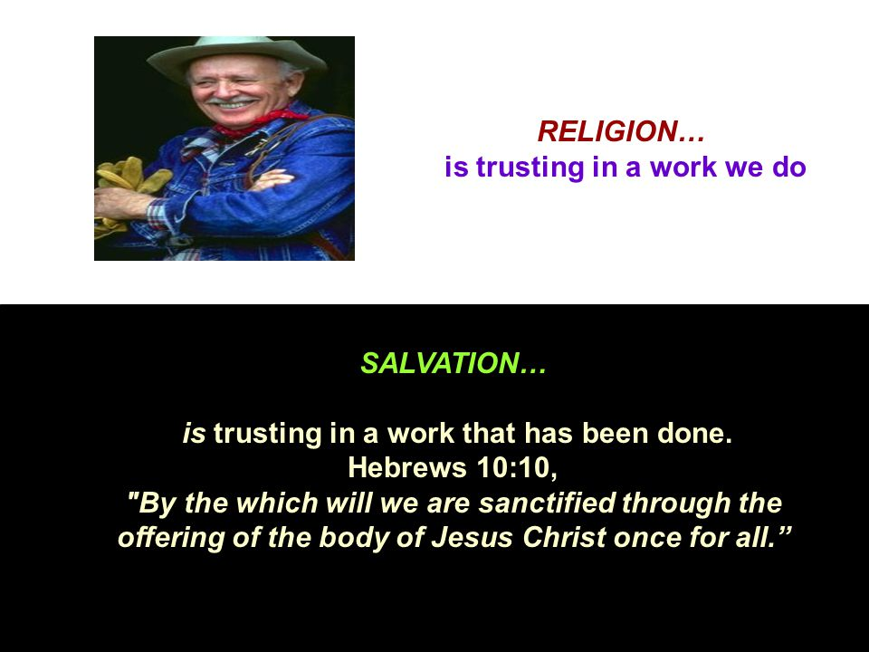 RELIGION… is trusting in a work we do