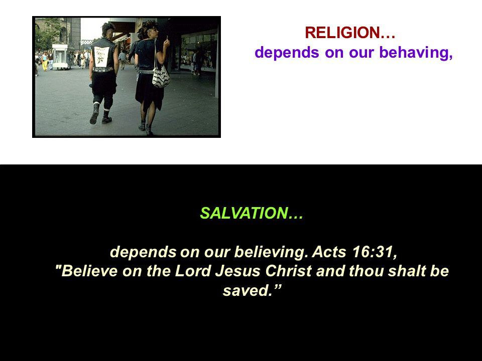 RELIGION… depends on our behaving,