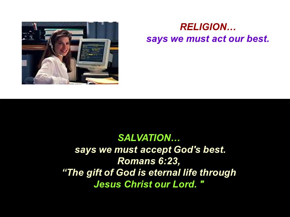 RELIGION… says we must act our best.