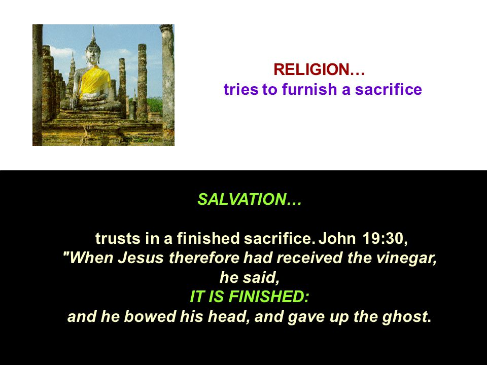 RELIGION… tries to furnish a sacrifice