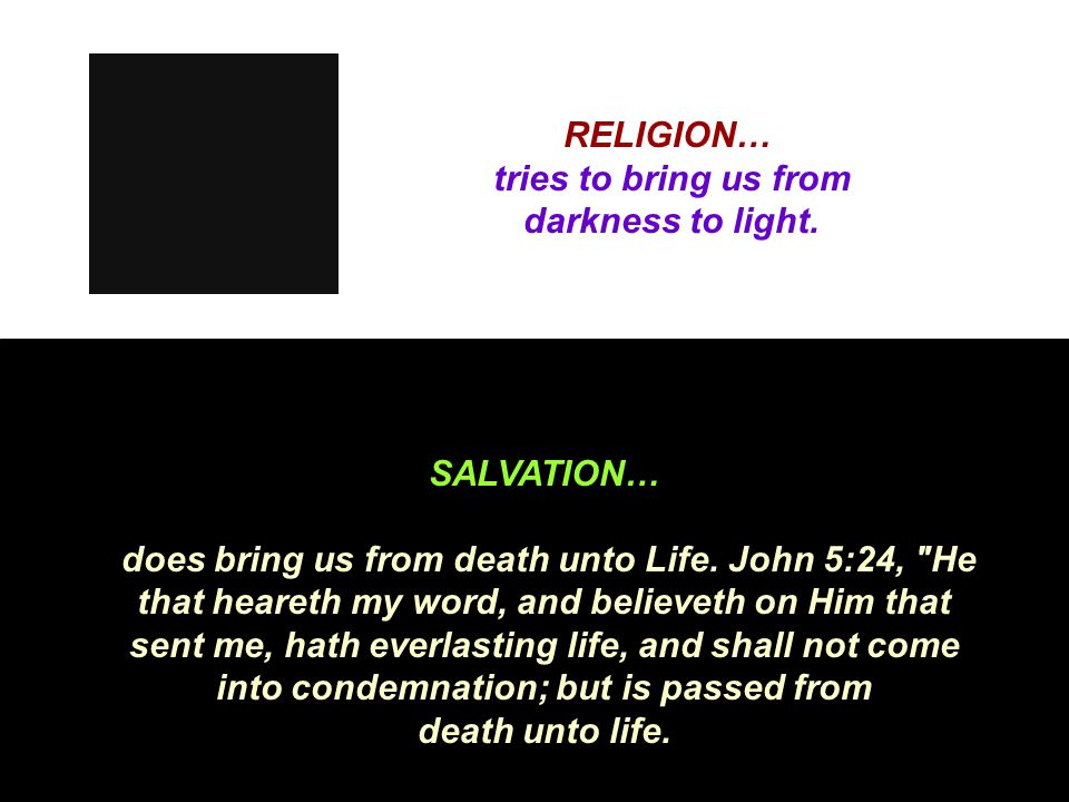 RELIGION… tries to bring us from darkness to light.