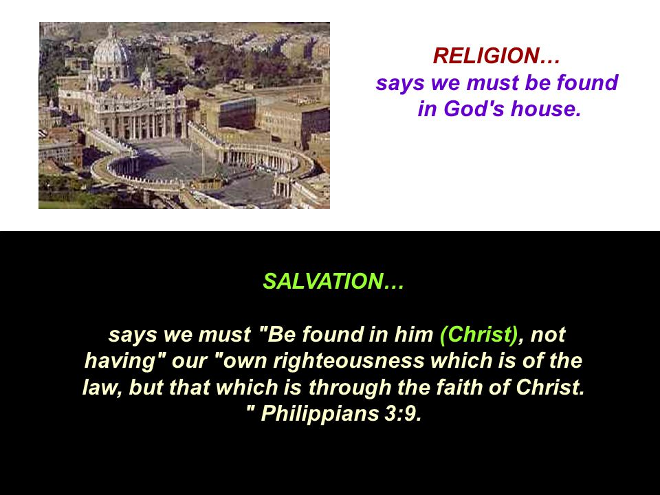 RELIGION… says we must be found in God s house.
