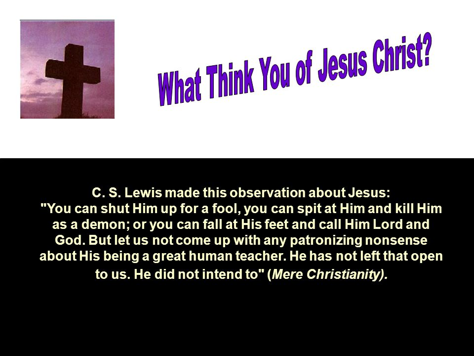 C. S. Lewis made this observation about Jesus:
