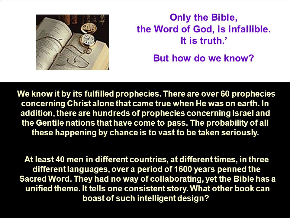 Only the Bible, the Word of God, is infallible. It is truth.'