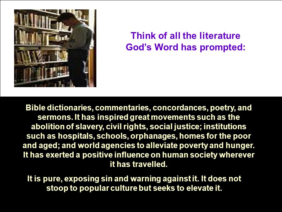 Think of all the literature God's Word has prompted: