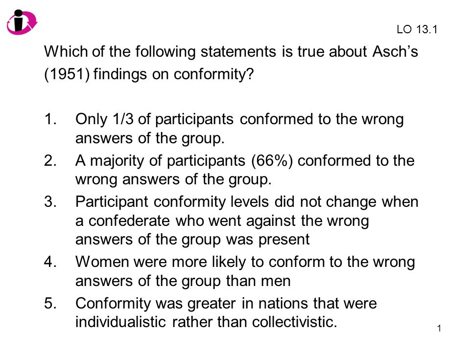 Which of the following statements is true about Asch's
