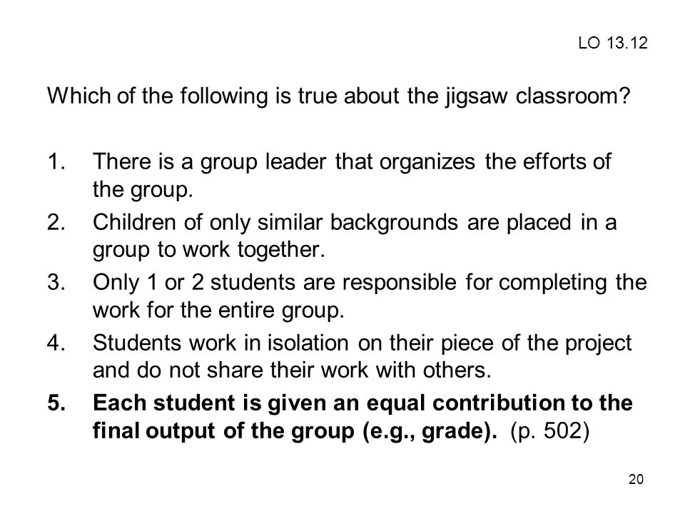 Which of the following is true about the jigsaw classroom