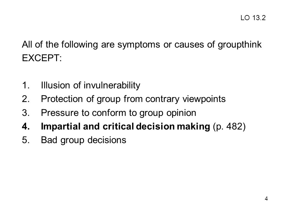 All of the following are symptoms or causes of groupthink EXCEPT: