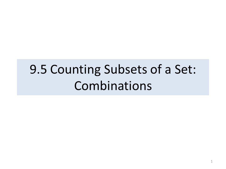 9.5 Counting Subsets of a Set: Combinations