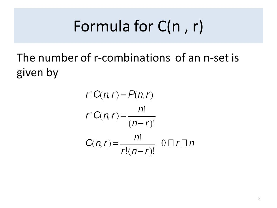 Formula for C(n , r) The number of r-combinations of an n-set is given by