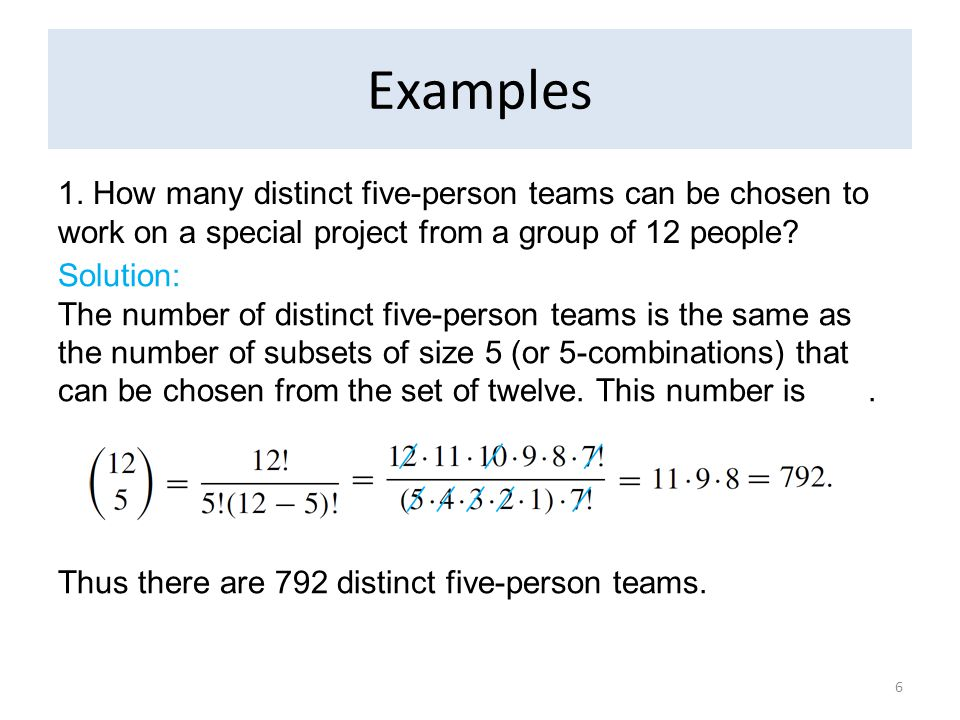 Examples 1. How many distinct five-person teams can be chosen to work on a special project from a group of 12 people