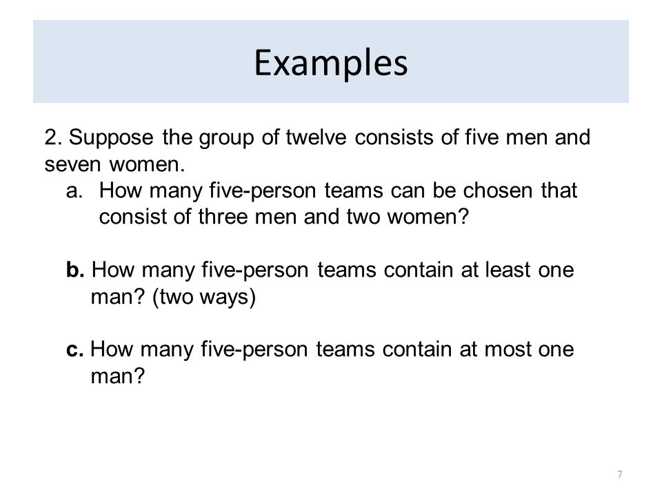 Examples 2. Suppose the group of twelve consists of five men and seven women.